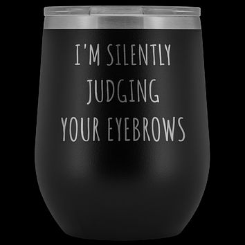 I'm Silently Judging Your Eyebrows Funny Beautician Gift Stemless Stainless Steel Insulated Wine Tumbler Hot Cold BPA Free 12oz Travel Cup