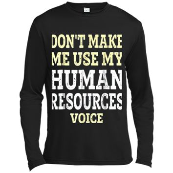 Funny Human Resources  - Dont Make Me Use My HR Voice Long Sleeve Moisture Absorbing Shirt