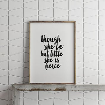 "PRINTABLE Art"" Though She Be But Little She Is Fierce,Inspirational Art,Nursery Wall Art,Dorm Room Decor,Girl Room Art,Motivation,Typography"