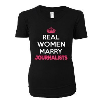 Real Women Marry Journalists. Cool Gift - Ladies T-shirt