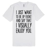 I JUST WANT TO SAY UP FRONT THAT I VISUALLY ENJOY YOU   Fitted T-Shirt   SKREENED