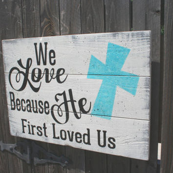 We Love Because He First Loved Us Pallet Sign Christian Sign Religious Sign Inspirational Wood Sign Wood Wall Art Handpainted Wood Sign