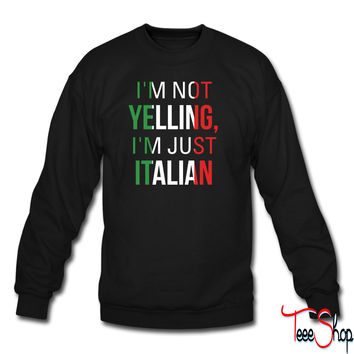 I'm Not Yelling I'm Just Italian sweatshirt