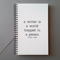A writer is a world trapped in a person, Victor Hugo quote Journal, wire bound notebook, personal diary, jotter, white notebook, gift writer
