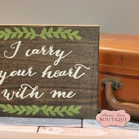 10 x 8 Wood Sign, I carry your heart with me