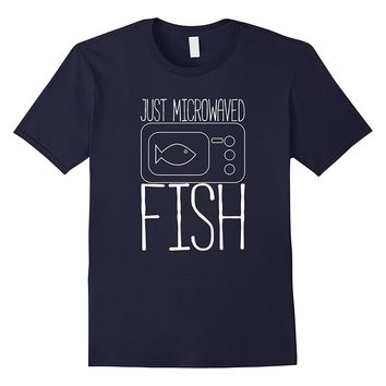 Just Microwaved Fish T Shirt