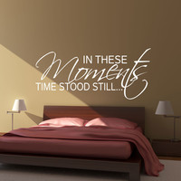 In these moments time stood still wall decal quote