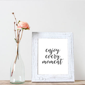 Enjoy Every Moment,Typography print.Inspirational print,Life quote,Instant download,Office decor,Motivational poster,wall hanging