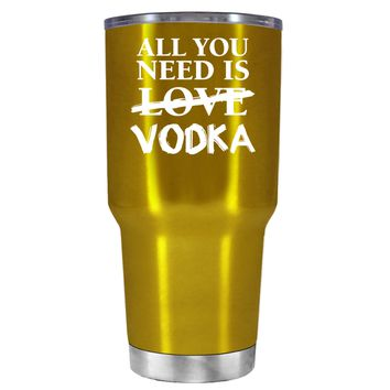 All You Need is Vodka on Translucent Gold 30 oz Tumbler Cup