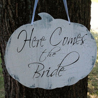 FALL WEDDING, Here Comes the Bride PUMPKIN Sign, wedding sign, sign for Flower Girl or Ring bearer to carry down aisle-12 x 12