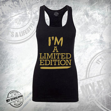 Womens Workout Tank Top. I'm A Limited Edition. Racerback Tank. Gym Tank. Workout Tank. Exercise Tank. Running Tank. Yoga Tank. Fitness Tank