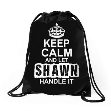 Keep Calm And Let Shawn Handle It Drawstring Bags
