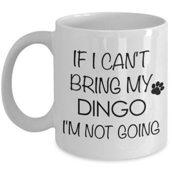 Dingo Dog Mug Dingo Gifts - If I Can't Bring My Dingo I'm Not Going Funny Novelty Coffee Mug Ceramic Tea Cup