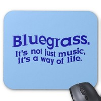 Bluegrass: Not Just Music, a Way of Life Mouse Pad