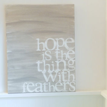 hope is the thing with feathers  - emily dickinson quote - 14x18 - light grey - hand painted canvas - word art