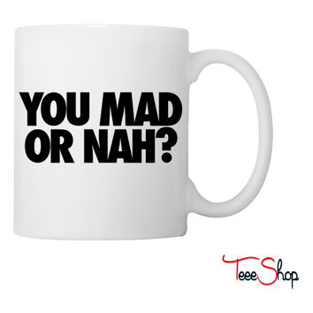 You Mad Or Nah Coffee & Tea Mug