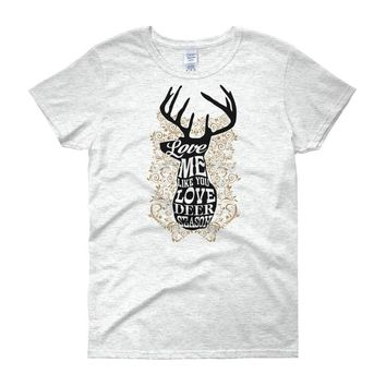 Love Me Like You Love Deer Season Women's T-shirt