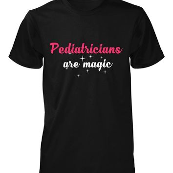 Pediatricians Are Magic. Awesome Gift - Unisex Tshirt