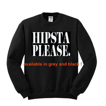 Hipsta Please.  styles  crew neck or hoodie sweatshirt, t shirt  available in adult unisex sizes and kids size large  562B