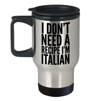 Italian Mom Gifts Italian Cooking Gift Funny Italy Mug I Don't Need a Recipe I'm Italian Stainless Steel Insulated Travel Coffee Cup