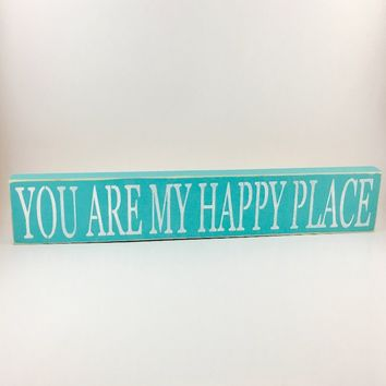 You Are My Happy Place Rustic Sign