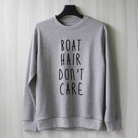 Boat Hair Don't Care Sweatshirt Sweater Shirt – Size XS S M L XL