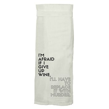 I'm Afraid If I Give Up Wine, I'll Have To Replace It With Murder Dish Towel