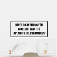 Never do anything you wouldn't want to explain to the peramedics Sticker Decal Wall Car Vinyl Car Wall