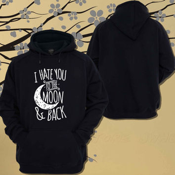 I Hate You To The Moon and Back Hoodie.Sweater.Jumper - Size Unisex Hoodie - For Women,Men