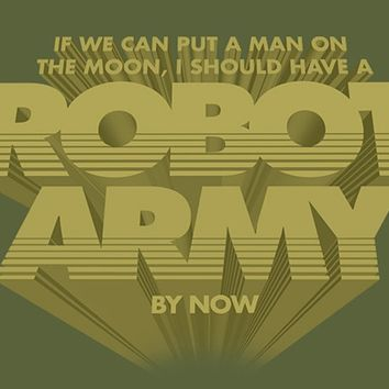 If We Can Put a Man on the Moon, I Should Have a Robot Army by Now