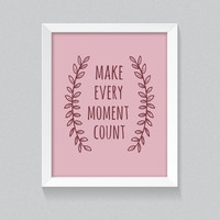 Printable Wall Art Pink Poster 'Make Every Moment Count' 8x10 digital poster, home decor, office quotes, downloadable printables