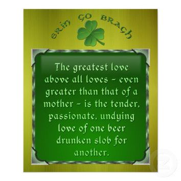 Irish Poem - Love of a Drunken Slob Posters from Zazzle.com