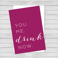 Printable card. You, Me, Drink, Now. Wine lover card. Card for wife, girlfriend, mom, or friend. Anniversary, Valentines Day, Celebration.