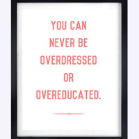 Typographic Print - You Can Never Be Overdressed or Overeducated - Poster Print - gift - Wall Decor - Quote Typography - Fashion -Art Print