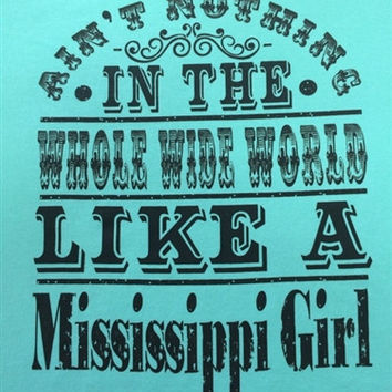 Southern Chics Funny Nothing Like a Mississippi Girl Girlie Bright T Shirt