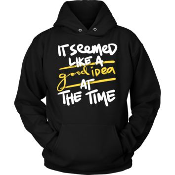 It Seemed Like a Good Idea At The Time Funny Quote Hoodie
