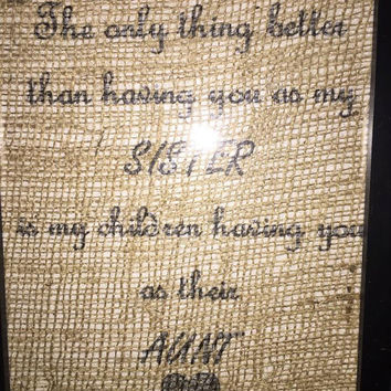 The only thing better than having you as my SISTER is my children having you as their AUNT, burlap print, family, Aunt Gift, Sister Gift