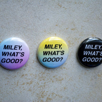 Miley, What's Good?- Buttons