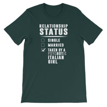 Relationship Status - Single - Married - Taken By A Psychotic Italian Girl - Short-Sleeve Unisex T-Shirt