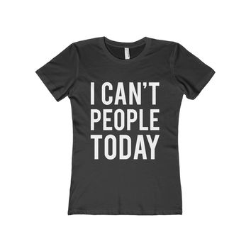 I Can't People Today Women's FittedTee