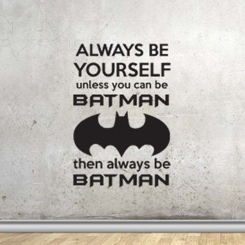 Always Be Yourself Unless you can be Batman Wall Decal Sticker