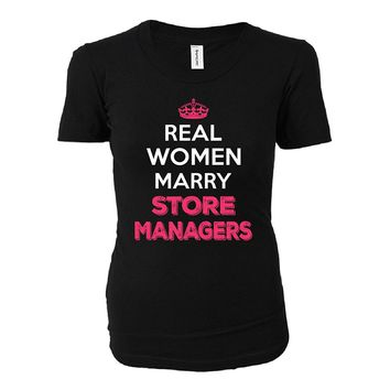 Real Women Marry Store Managers. Cool Gift - Ladies T-shirt