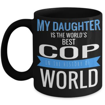 Funny Police Officer Gifts - Police Academy Graduation Gifts - Retired Police Officer Gifts - Police Mug - My Daughter is The Worlds Best Cop in The History of World Black Mug