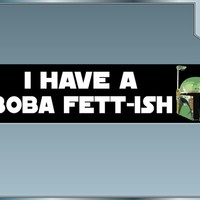 I have a Boba Fett-ish Funny Star Wars bumper sticker