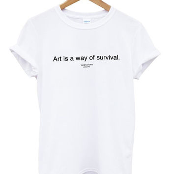 art is a way of survival T shirt