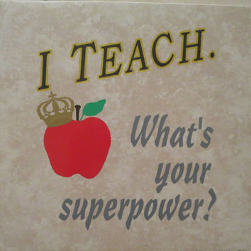 I Teach. What's Your Superpower? Vinyl Decorated 13x13 Tile Teacher's Apple with Crown