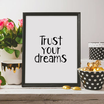 nspirational Quote,Motivational Print,Typography Print,Home Decor,Dreams,TRUST YOUR DREAMS,Printable Art,Printable Quote,Bedroom Decor