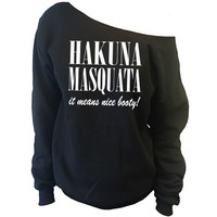 Hakuna Masquata it means nice booty! Off-The-Shoulder Oversized Slouchy Sweatshir