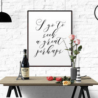 Typographic Print I Go To Seek A Great  Inspirational Art Looking For Alaska Books Lover Motivational print Perhaps John Green Quote POSTER