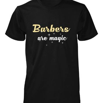 Barbers Are Magic. Awesome Gift - Unisex Tshirt